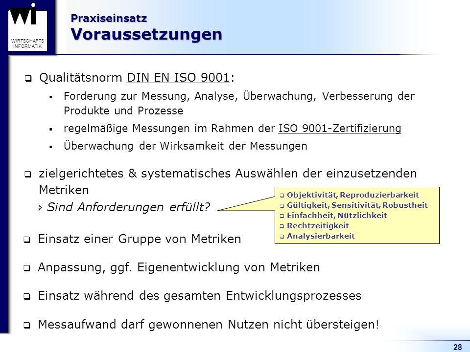 28 WIRTSCHAFTS INFORMATIK Praxiseinsatz Voraussetzungen Qualitätsnorm DIN EN ISO 9001: Forderung zur Messung, Analyse, Überwachung, Verbesserung der P