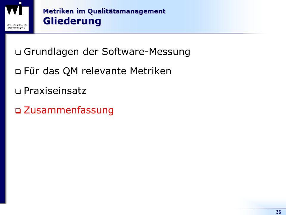 36 WIRTSCHAFTS INFORMATIK Metriken im Qualitätsmanagement Gliederung Grundlagen der Software-Messung Für das QM relevante Metriken Praxiseinsatz Zusam