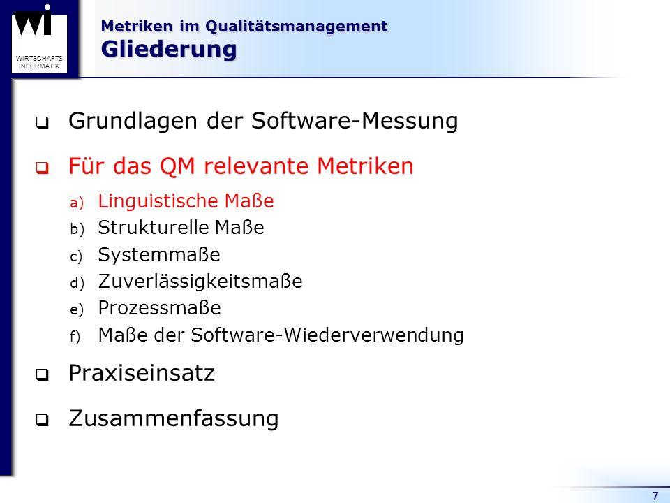7 WIRTSCHAFTS INFORMATIK Metriken im Qualitätsmanagement Gliederung Grundlagen der Software-Messung Für das QM relevante Metriken a) Linguistische Maß
