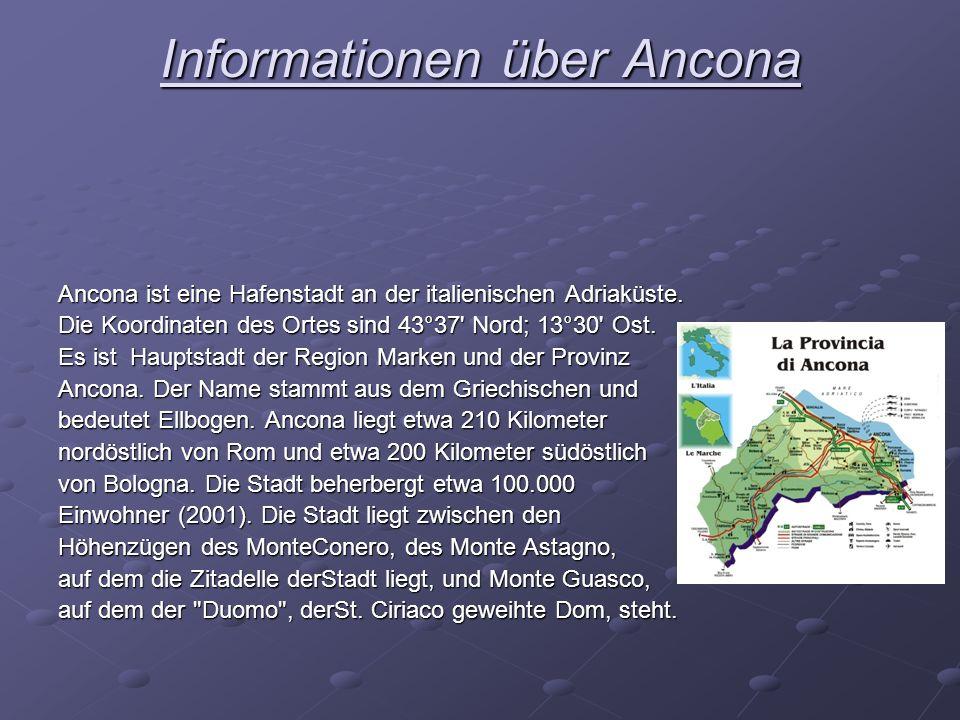 Informationen über Ancona Ancona ist eine Hafenstadt an der italienischen Adriaküste. Die Koordinaten des Ortes sind 43°37' Nord; 13°30' Ost. Es ist H