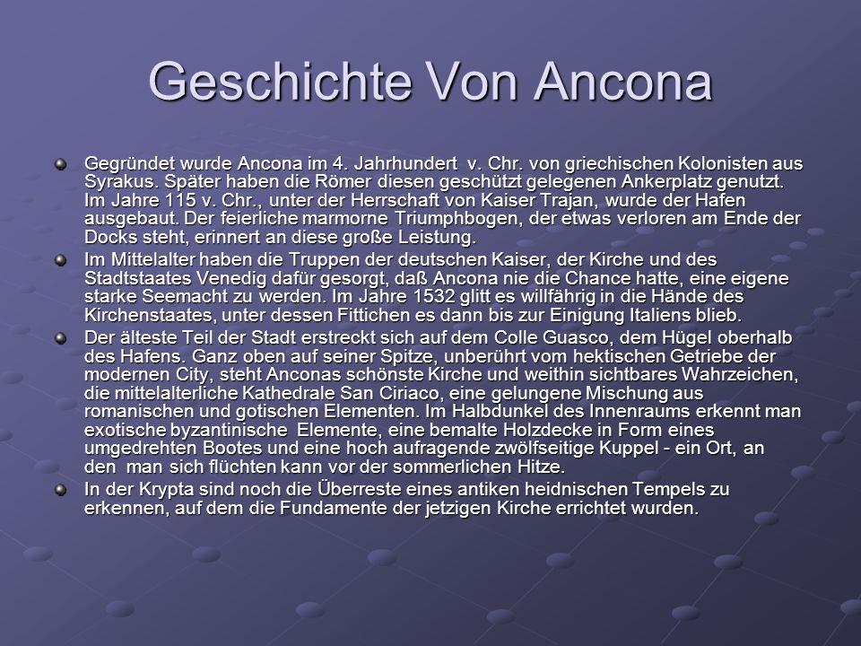Geschichte Von Ancona Gegründet wurde Ancona im 4. Jahrhundert v. Chr. von griechischen Kolonisten aus Syrakus. Später haben die Römer diesen geschütz