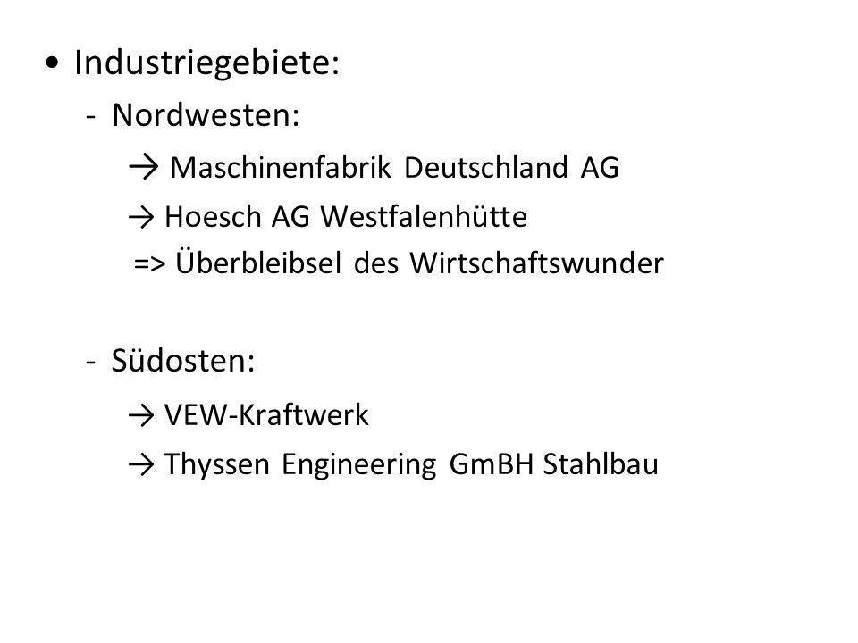 Industriegebiete: -Nordwesten: Maschinenfabrik Deutschland AG Hoesch AG Westfalenhütte => Überbleibsel des Wirtschaftswunder -Südosten: VEW-Kraftwerk