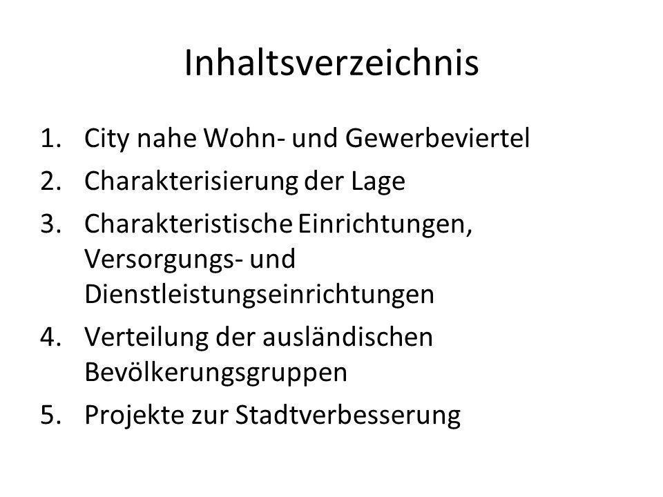 Inhaltsverzeichnis 1.City nahe Wohn- und Gewerbeviertel 2.Charakterisierung der Lage 3.Charakteristische Einrichtungen, Versorgungs- und Dienstleistun