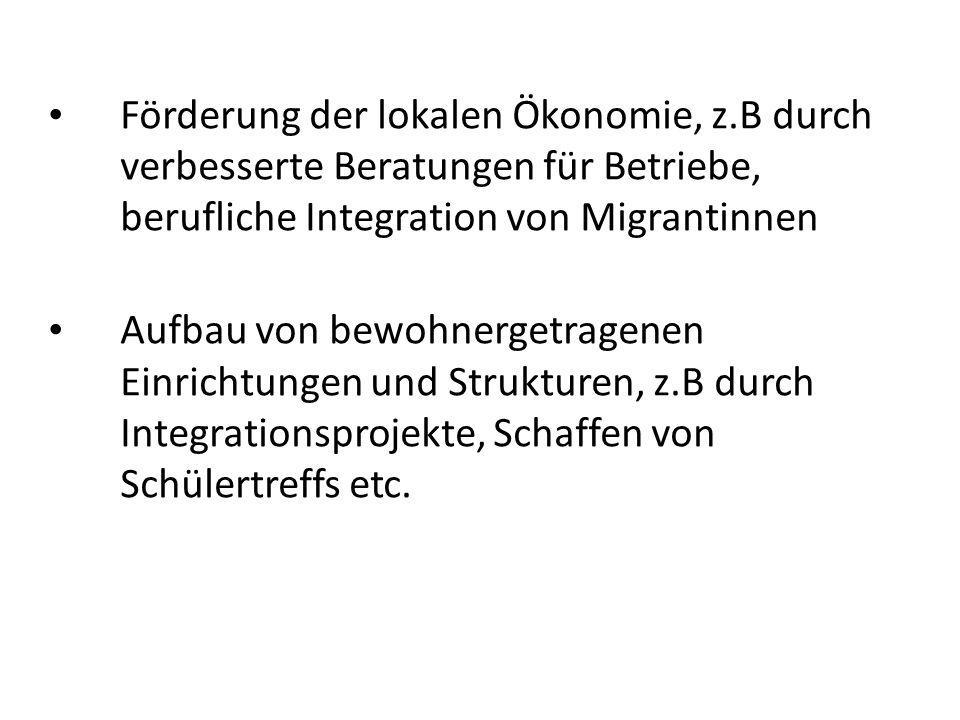 Förderung der lokalen Ökonomie, z.B durch verbesserte Beratungen für Betriebe, berufliche Integration von Migrantinnen Aufbau von bewohnergetragenen E