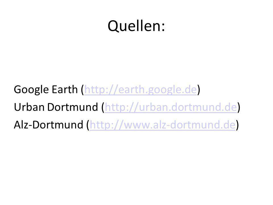 Quellen: Google Earth (http://earth.google.de)http://earth.google.de Urban Dortmund (http://urban.dortmund.de)http://urban.dortmund.de Alz-Dortmund (h