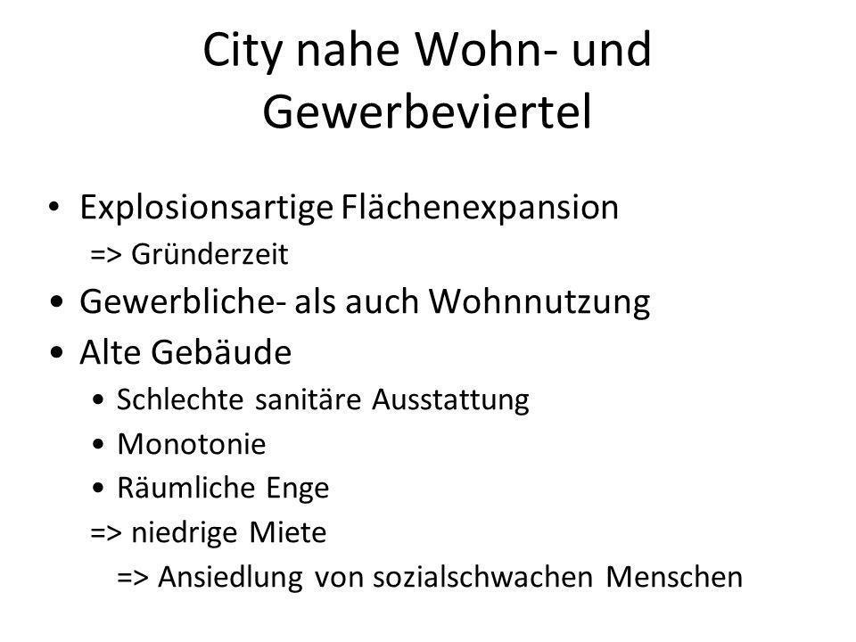 City nahe Wohn- und Gewerbeviertel Explosionsartige Flächenexpansion => Gründerzeit Gewerbliche- als auch Wohnnutzung Alte Gebäude Schlechte sanitäre