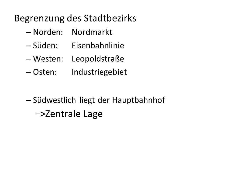 Begrenzung des Stadtbezirks – Norden:Nordmarkt – Süden:Eisenbahnlinie – Westen:Leopoldstraße – Osten:Industriegebiet – Südwestlich liegt der Hauptbahn