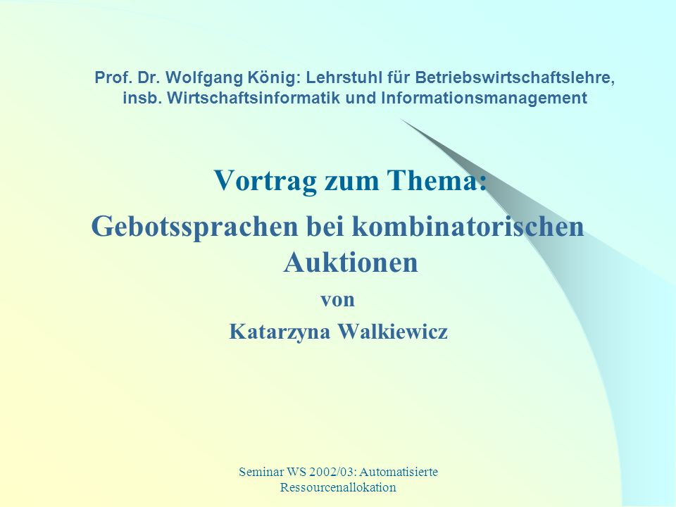 Seminar WS 2002/03: Automatisierte Ressourcenallokation Prof. Dr. Wolfgang König: Lehrstuhl für Betriebswirtschaftslehre, insb. Wirtschaftsinformatik