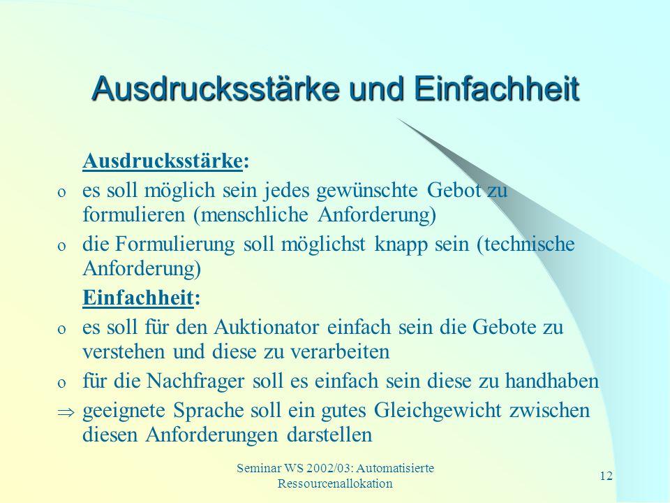 Seminar WS 2002/03: Automatisierte Ressourcenallokation 12 Ausdrucksstärke und Einfachheit Ausdrucksstärke: o es soll möglich sein jedes gewünschte Ge