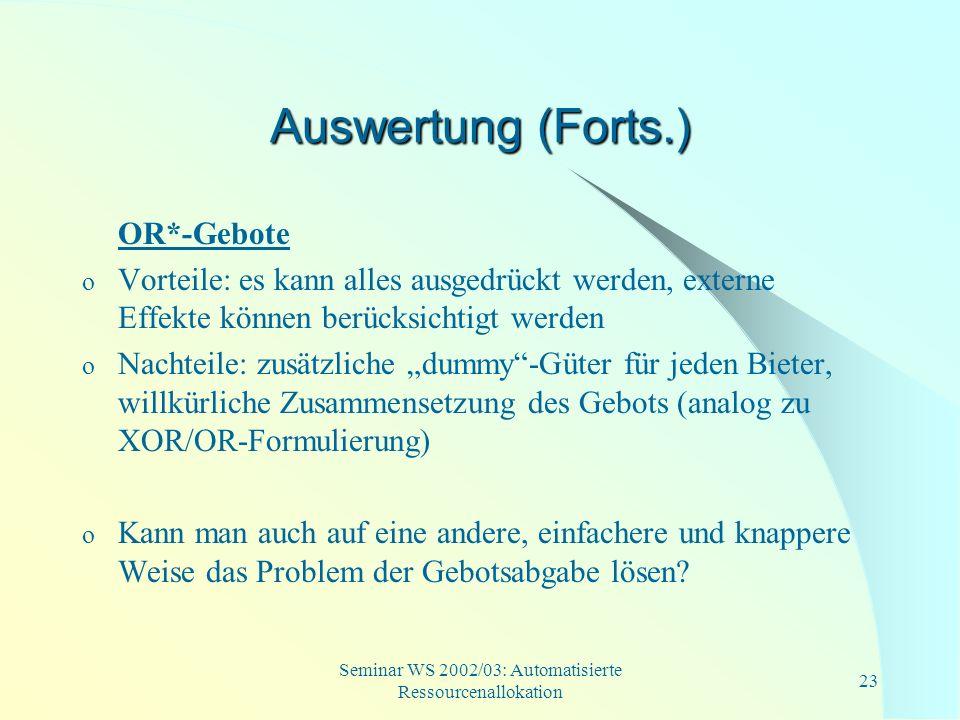 Seminar WS 2002/03: Automatisierte Ressourcenallokation 23 Auswertung (Forts.) OR*-Gebote o Vorteile: es kann alles ausgedrückt werden, externe Effekt