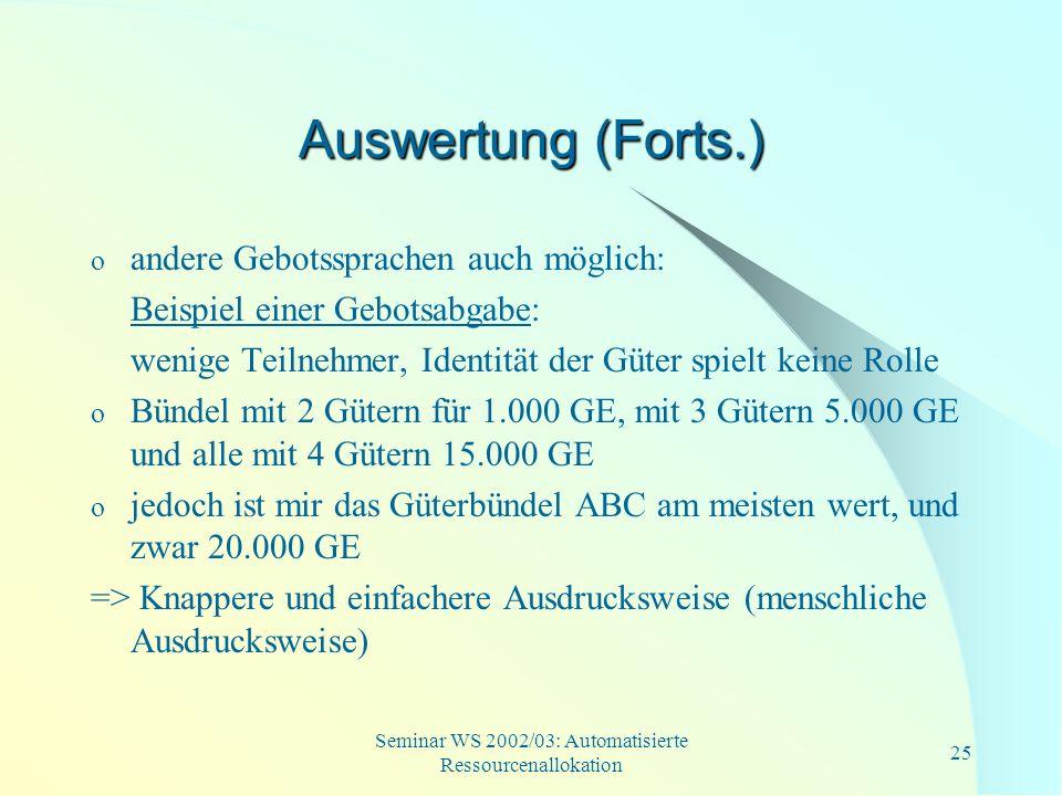 Seminar WS 2002/03: Automatisierte Ressourcenallokation 25 Auswertung (Forts.) o andere Gebotssprachen auch möglich: Beispiel einer Gebotsabgabe: weni