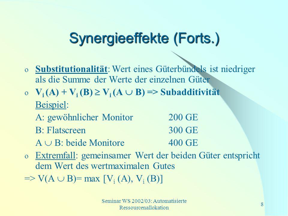 Seminar WS 2002/03: Automatisierte Ressourcenallokation 19 OR* (OR-Gebote mit dummy- Gütern) o Die Güter(bündel) werden mit einem OR verknüpft =>Der Bieter möchte mehrere dieser Güterbündel erwerben o zusätzlich werden dummy-Güter in die Gebote hinzugefügt, die sich gegenseitig ausschließen sollen => indirekte XOR-Verknüpfung wird erzeugt Beispiel: 2 Güter (A, B), dummy-Gut z o (A, z, 100) OR (B, z, 150) OR (A, B, 200)