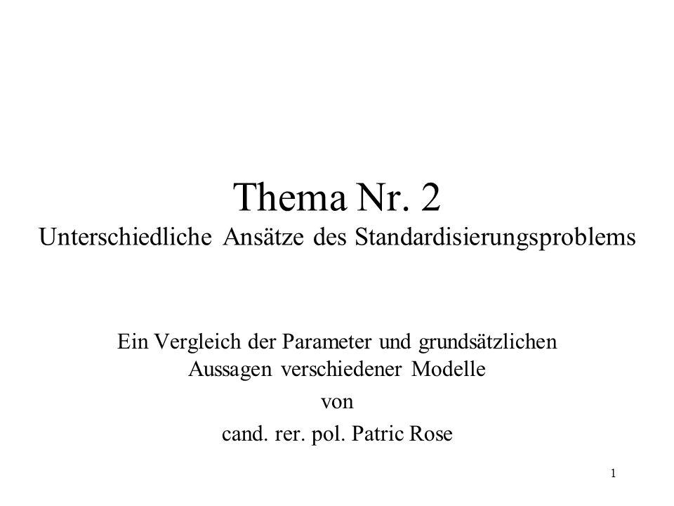 1 Thema Nr. 2 Unterschiedliche Ansätze des Standardisierungsproblems Ein Vergleich der Parameter und grundsätzlichen Aussagen verschiedener Modelle vo
