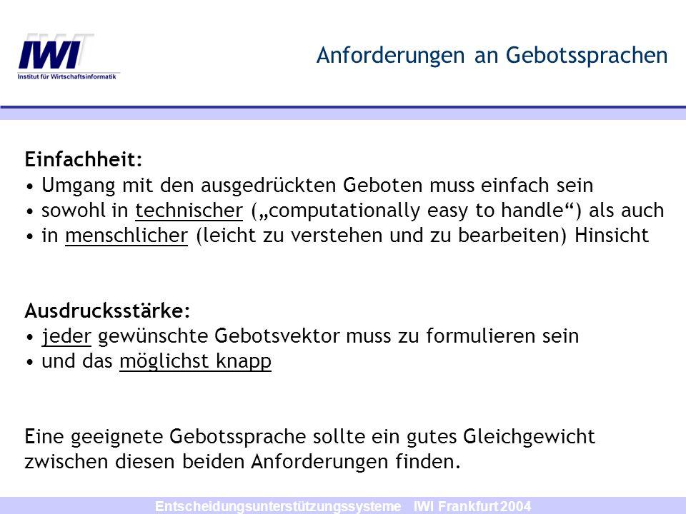 Entscheidungsunterstützungssysteme IWI Frankfurt 2004 Anforderungen an Gebotssprachen Einfachheit: Umgang mit den ausgedrückten Geboten muss einfach s