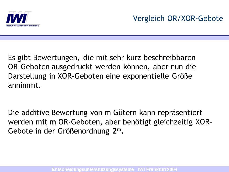 Entscheidungsunterstützungssysteme IWI Frankfurt 2004 Vergleich OR/XOR-Gebote Es gibt Bewertungen, die mit sehr kurz beschreibbaren OR-Geboten ausgedr