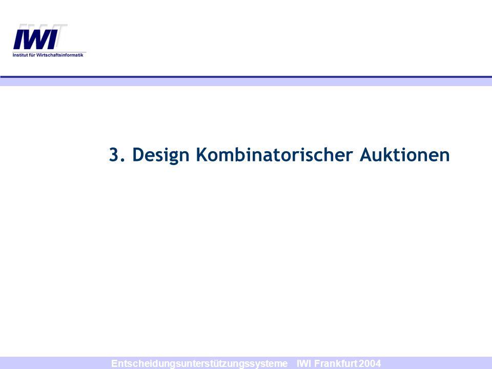 Entscheidungsunterstützungssysteme IWI Frankfurt 2004 3. Design Kombinatorischer Auktionen