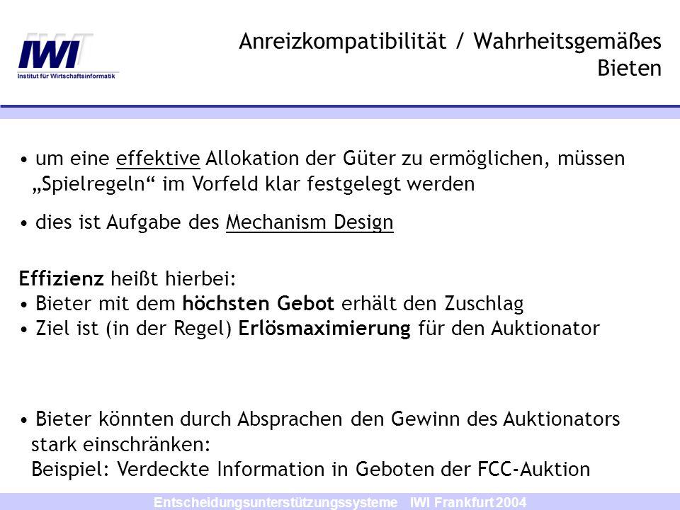 Entscheidungsunterstützungssysteme IWI Frankfurt 2004 Anreizkompatibilität / Wahrheitsgemäßes Bieten um eine effektive Allokation der Güter zu ermögli