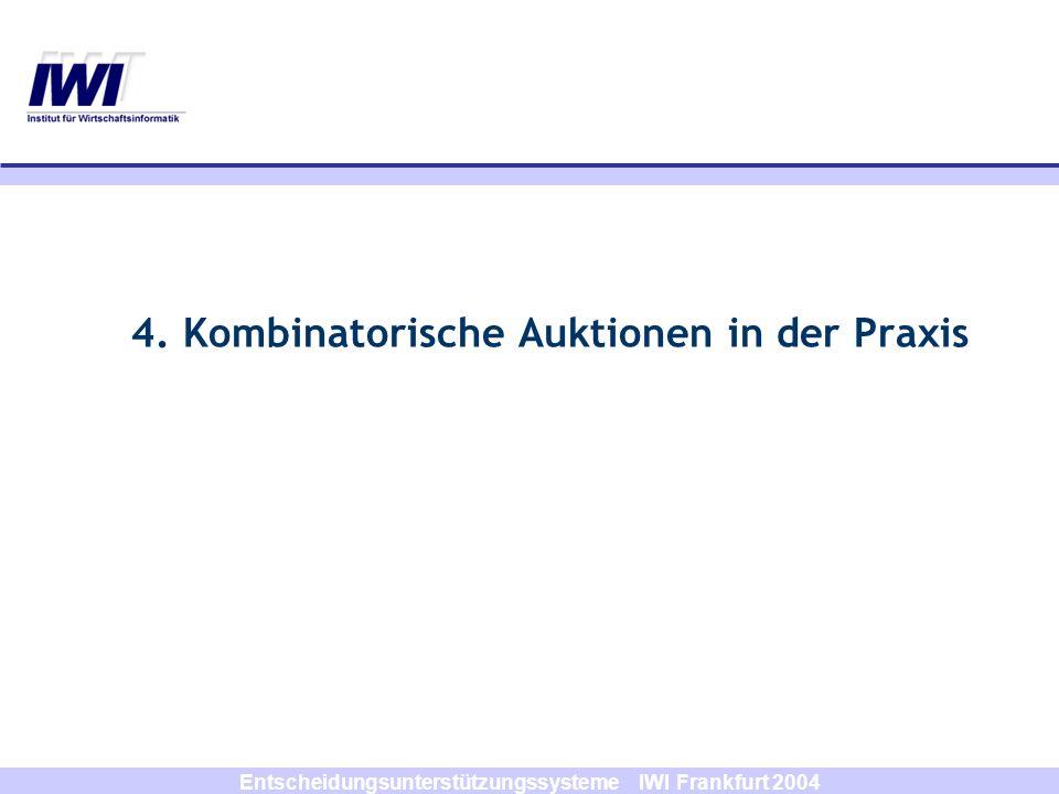 Entscheidungsunterstützungssysteme IWI Frankfurt 2004 4. Kombinatorische Auktionen in der Praxis