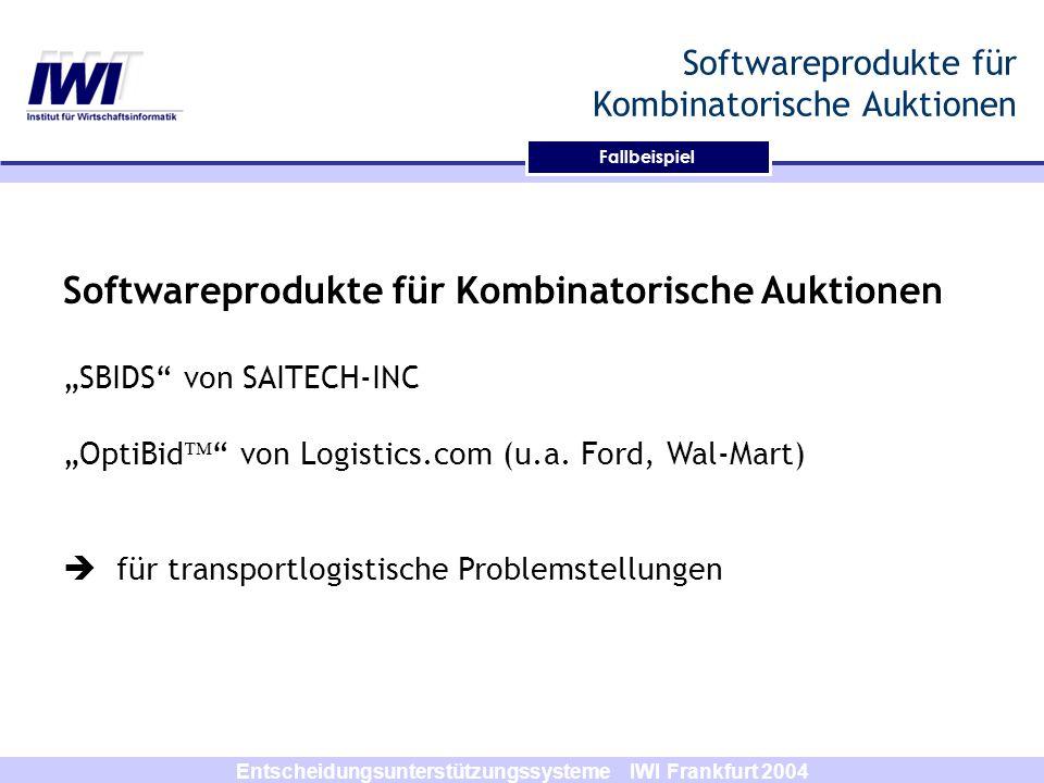Entscheidungsunterstützungssysteme IWI Frankfurt 2004 Softwareprodukte für Kombinatorische Auktionen SBIDS von SAITECH-INC OptiBid von Logistics.com (