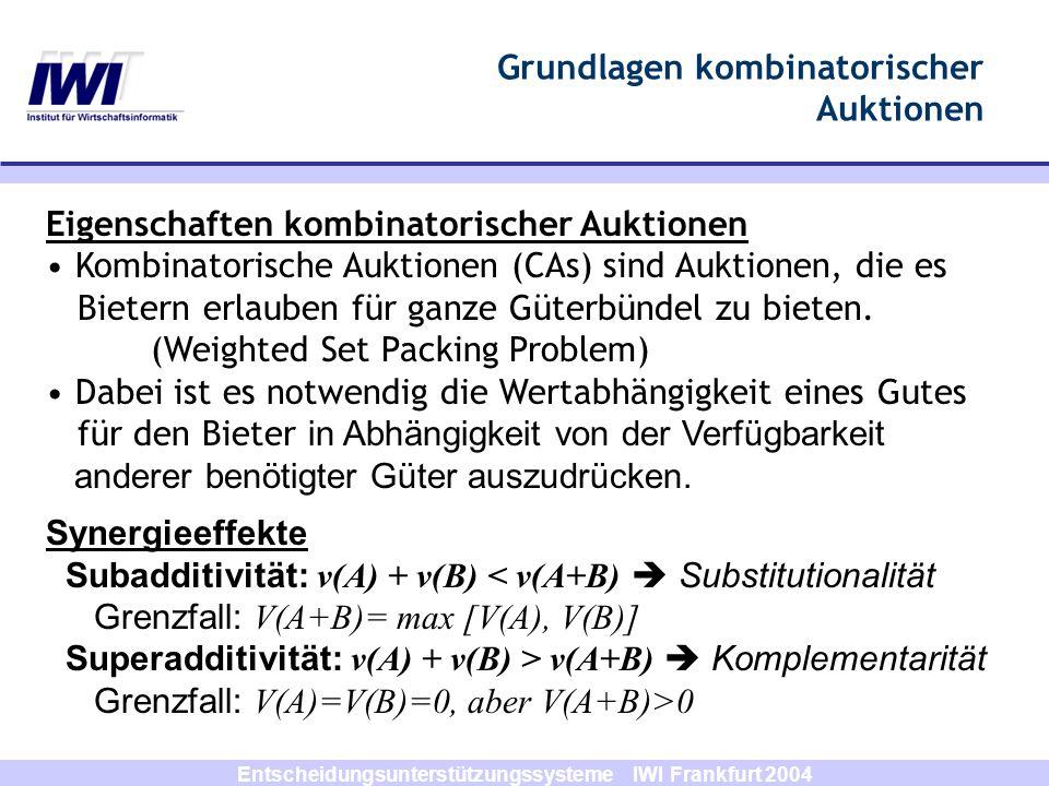 Entscheidungsunterstützungssysteme IWI Frankfurt 2004 Eigenschaften kombinatorischer Auktionen Kombinatorische Auktionen (CAs) sind Auktionen, die es