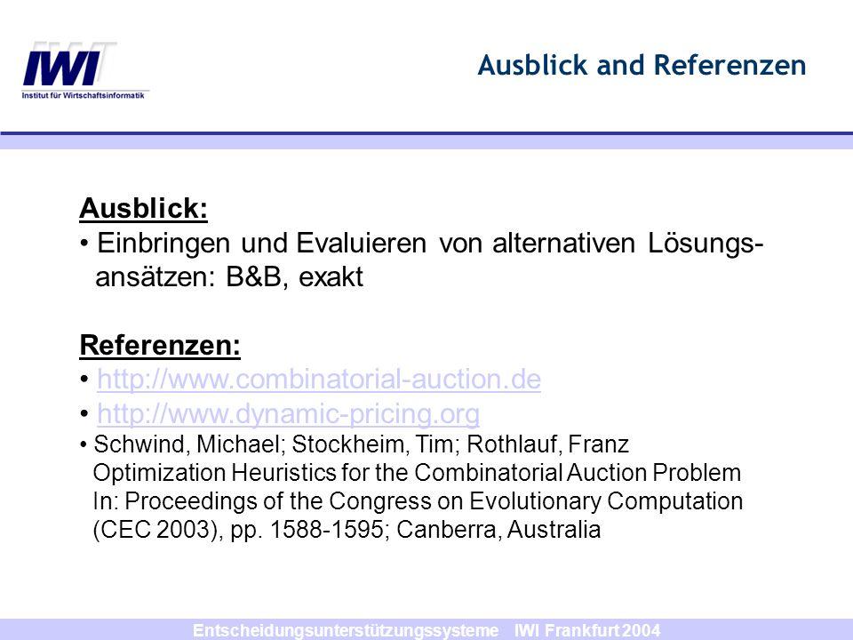 Entscheidungsunterstützungssysteme IWI Frankfurt 2004 Ausblick and Referenzen Ausblick: Einbringen und Evaluieren von alternativen Lösungs- ansätzen: