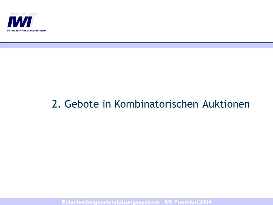 Entscheidungsunterstützungssysteme IWI Frankfurt 2004 Literatur (u.a.) Lehman, Daniel et al.