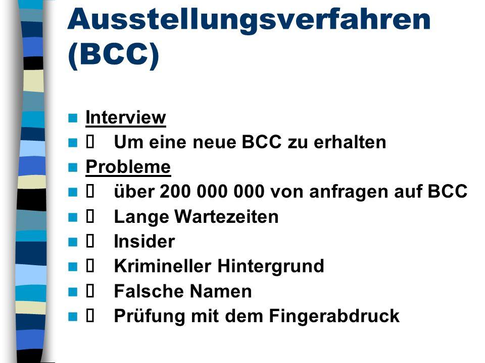 Ausstellungsverfahren (BCC) Interview Um eine neue BCC zu erhalten Probleme über 200 000 000 von anfragen auf BCC Lange Wartezeiten Insider Krimineller Hintergrund Falsche Namen Prüfung mit dem Fingerabdruck