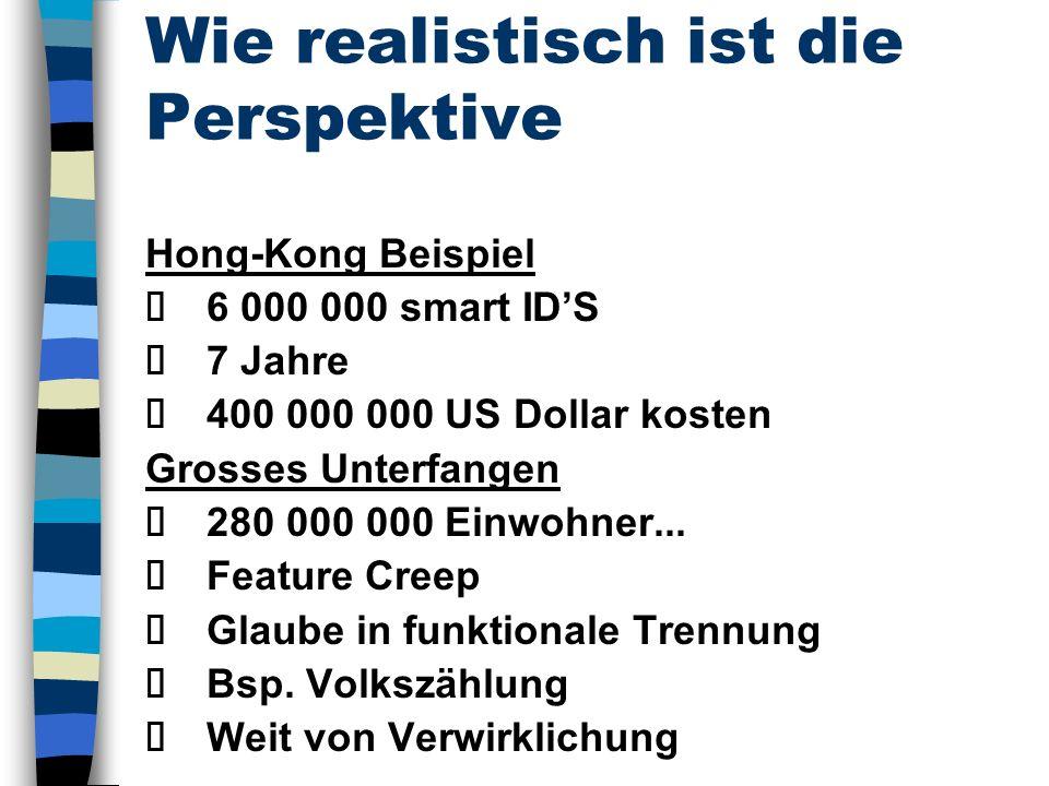 Wie realistisch ist die Perspektive Hong-Kong Beispiel 6 000 000 smart IDS 7 Jahre 400 000 000 US Dollar kosten Grosses Unterfangen 280 000 000 Einwohner...