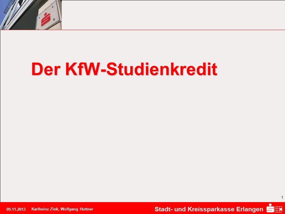 Stadt- und Kreissparkasse Erlangen 09.11.2013 Karlheinz Zink, Wolfgang Huttner 1 Der KfW-Studienkredit