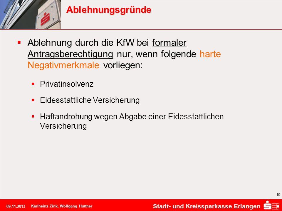 Stadt- und Kreissparkasse Erlangen 09.11.2013 Karlheinz Zink, Wolfgang Huttner 10 Ablehnungsgründe Ablehnung durch die KfW bei formaler Antragsberecht