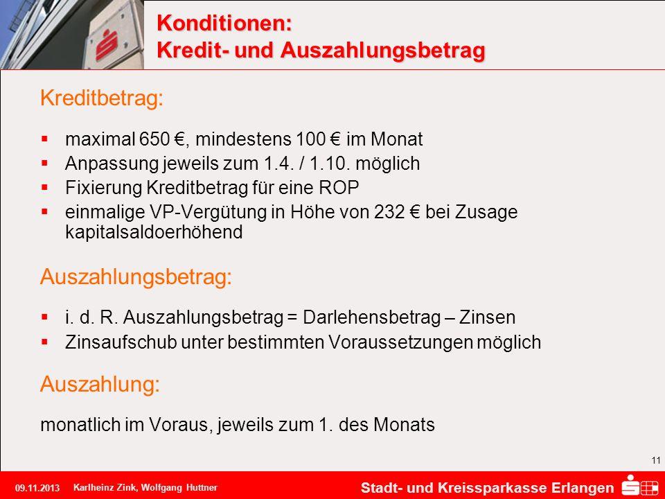 Stadt- und Kreissparkasse Erlangen 09.11.2013 Karlheinz Zink, Wolfgang Huttner 11 Konditionen: Kredit- und Auszahlungsbetrag Kreditbetrag: maximal 650