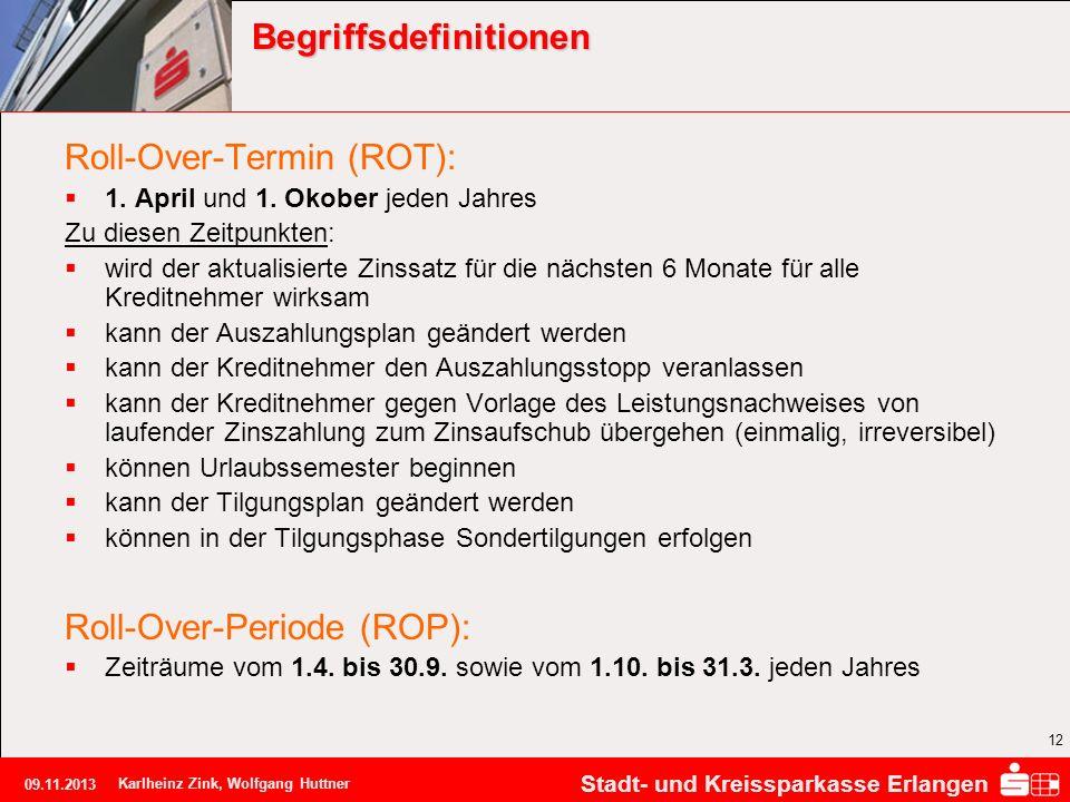 Stadt- und Kreissparkasse Erlangen 09.11.2013 Karlheinz Zink, Wolfgang Huttner 12 Begriffsdefinitionen Roll-Over-Termin (ROT): 1. April und 1. Okober