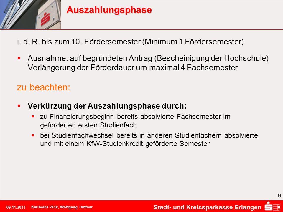 Stadt- und Kreissparkasse Erlangen 09.11.2013 Karlheinz Zink, Wolfgang Huttner 14 Auszahlungsphase i. d. R. bis zum 10. Fördersemester (Minimum 1 Förd