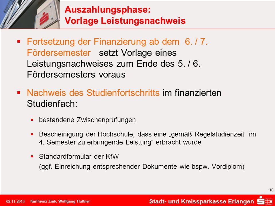 Stadt- und Kreissparkasse Erlangen 09.11.2013 Karlheinz Zink, Wolfgang Huttner 16 Auszahlungsphase: Vorlage Leistungsnachweis Fortsetzung der Finanzie
