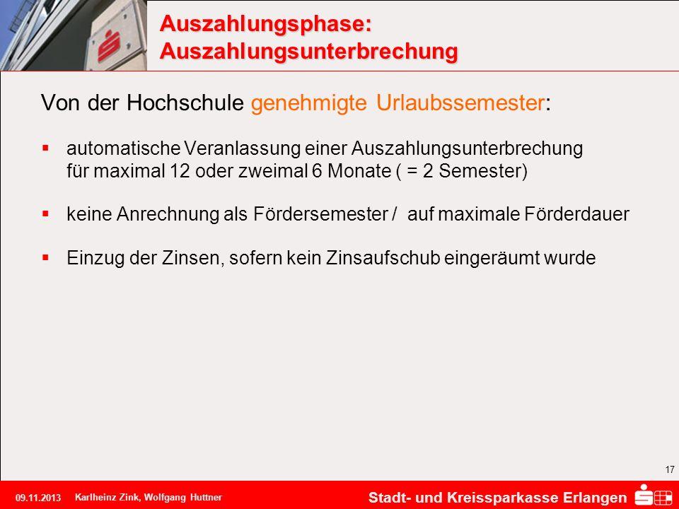 Stadt- und Kreissparkasse Erlangen 09.11.2013 Karlheinz Zink, Wolfgang Huttner 17 Auszahlungsphase: Auszahlungsunterbrechung Von der Hochschule genehm