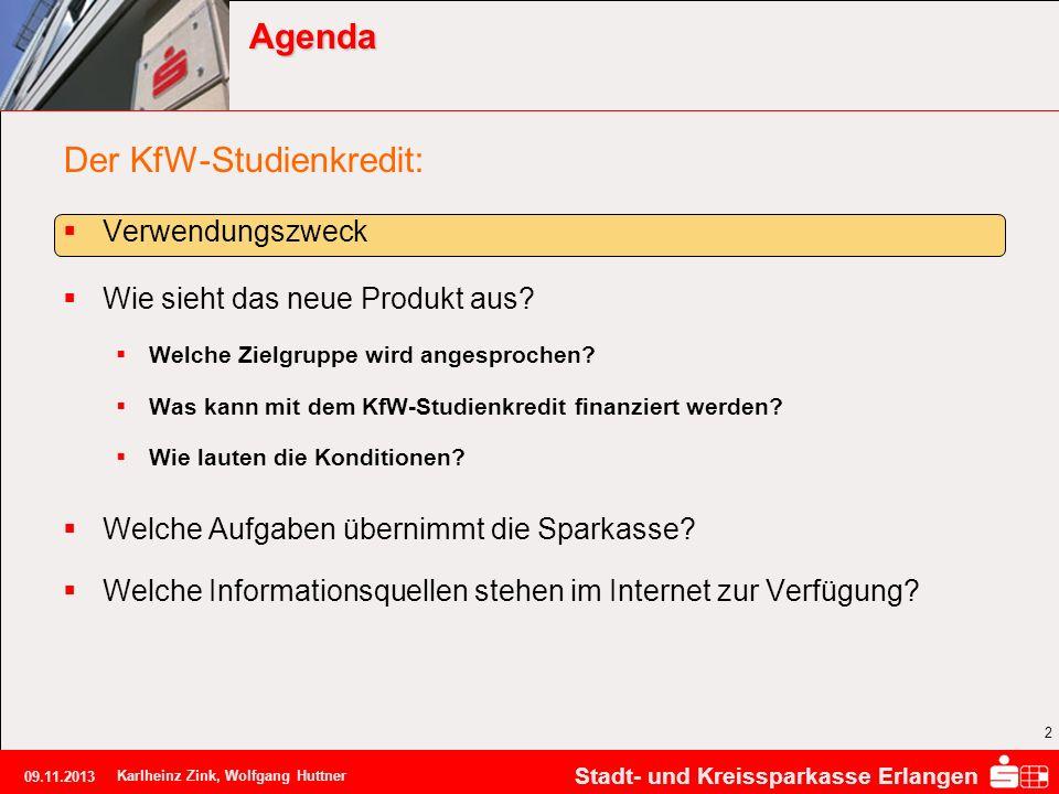 Stadt- und Kreissparkasse Erlangen 09.11.2013 Karlheinz Zink, Wolfgang Huttner 2 Agenda Der KfW-Studienkredit: Verwendungszweck Wie sieht das neue Pro