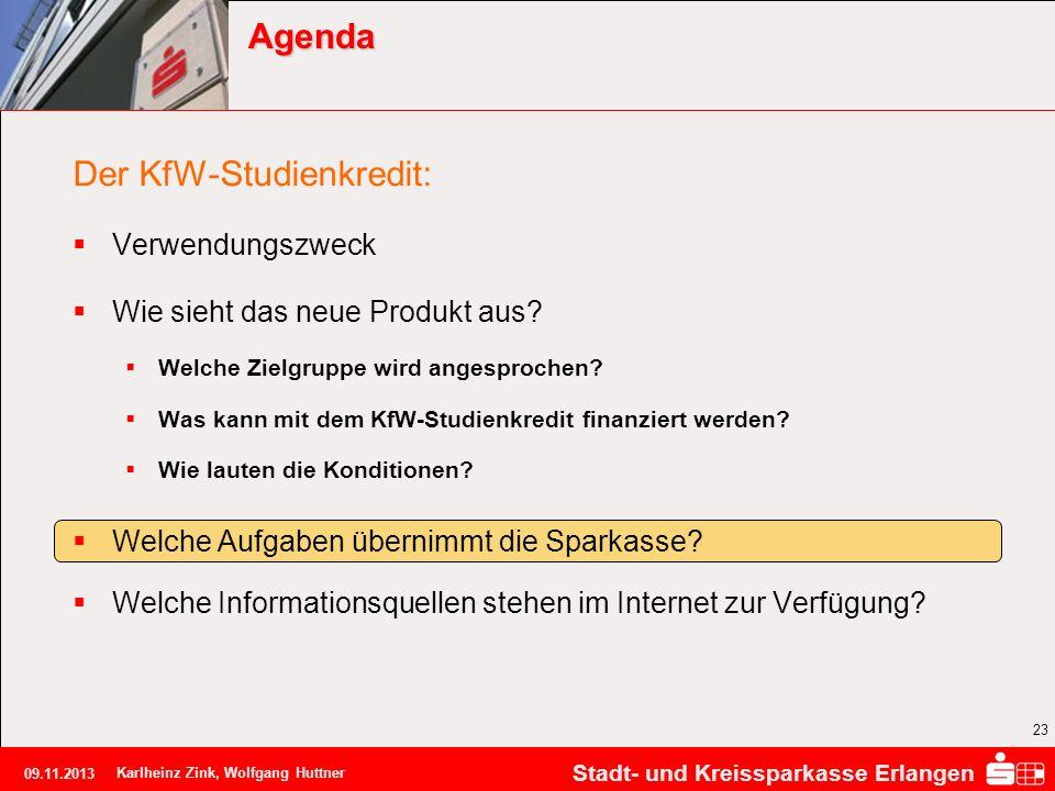 Stadt- und Kreissparkasse Erlangen 09.11.2013 Karlheinz Zink, Wolfgang Huttner 23 Agenda Der KfW-Studienkredit: Verwendungszweck Wie sieht das neue Pr