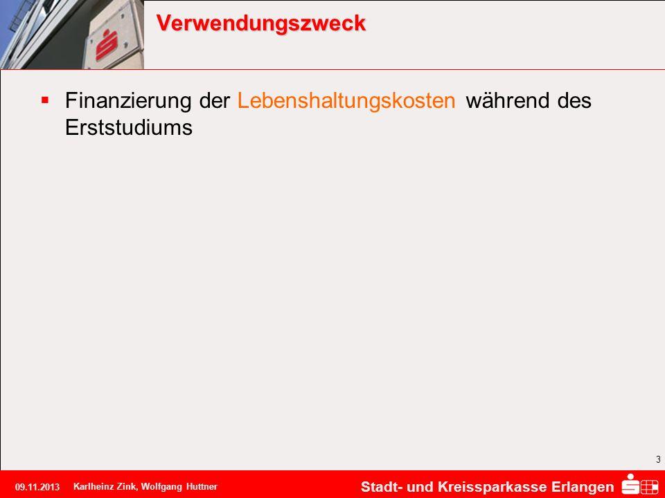 Stadt- und Kreissparkasse Erlangen 09.11.2013 Karlheinz Zink, Wolfgang Huttner 3 Verwendungszweck Finanzierung der Lebenshaltungskosten während des Er