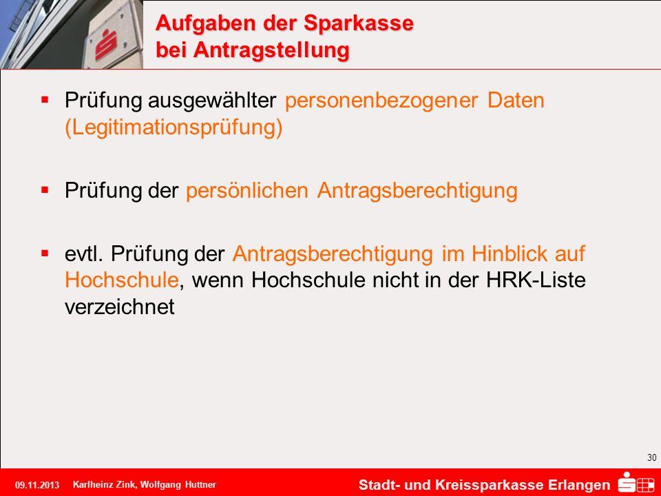 Stadt- und Kreissparkasse Erlangen 09.11.2013 Karlheinz Zink, Wolfgang Huttner 30 Aufgaben der Sparkasse bei Antragstellung Prüfung ausgewählter perso