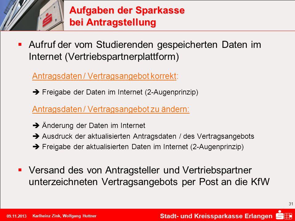 Stadt- und Kreissparkasse Erlangen 09.11.2013 Karlheinz Zink, Wolfgang Huttner 31 Aufgaben der Sparkasse bei Antragstellung Aufruf der vom Studierende