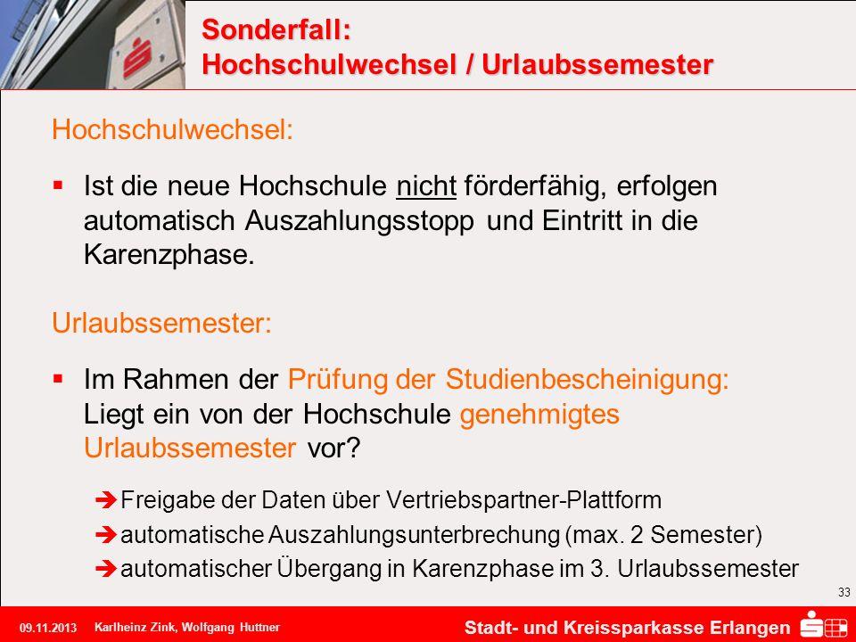 Stadt- und Kreissparkasse Erlangen 09.11.2013 Karlheinz Zink, Wolfgang Huttner 33 Sonderfall: Hochschulwechsel / Urlaubssemester Hochschulwechsel: Ist