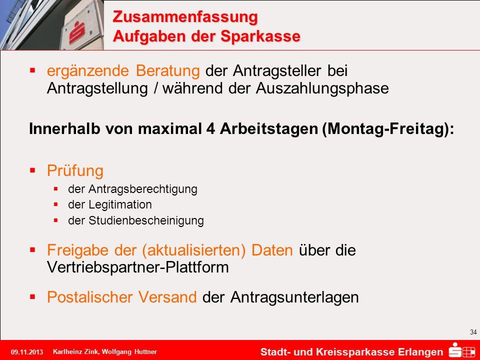 Stadt- und Kreissparkasse Erlangen 09.11.2013 Karlheinz Zink, Wolfgang Huttner 34 Zusammenfassung Aufgaben der Sparkasse ergänzende Beratung der Antra