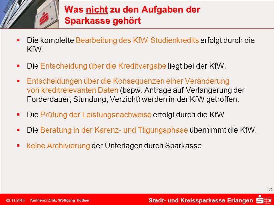 Stadt- und Kreissparkasse Erlangen 09.11.2013 Karlheinz Zink, Wolfgang Huttner 35 Was nicht zu den Aufgaben der Sparkasse gehört Die komplette Bearbei