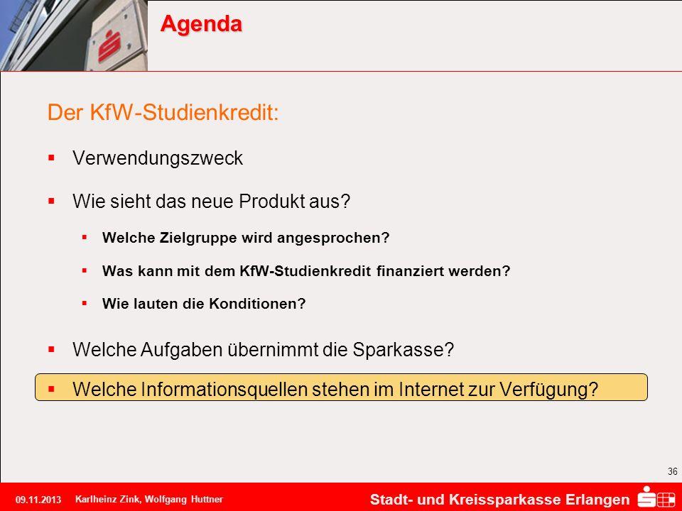 Stadt- und Kreissparkasse Erlangen 09.11.2013 Karlheinz Zink, Wolfgang Huttner 36 Agenda Der KfW-Studienkredit: Verwendungszweck Wie sieht das neue Pr