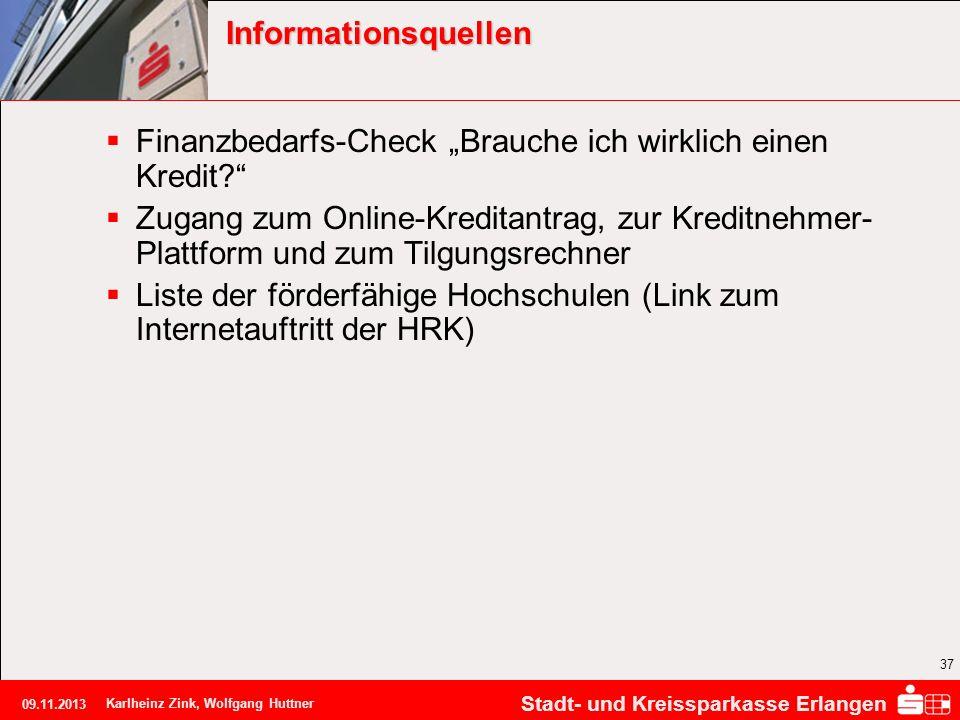 Stadt- und Kreissparkasse Erlangen 09.11.2013 Karlheinz Zink, Wolfgang Huttner 37 Informationsquellen Finanzbedarfs-Check Brauche ich wirklich einen K