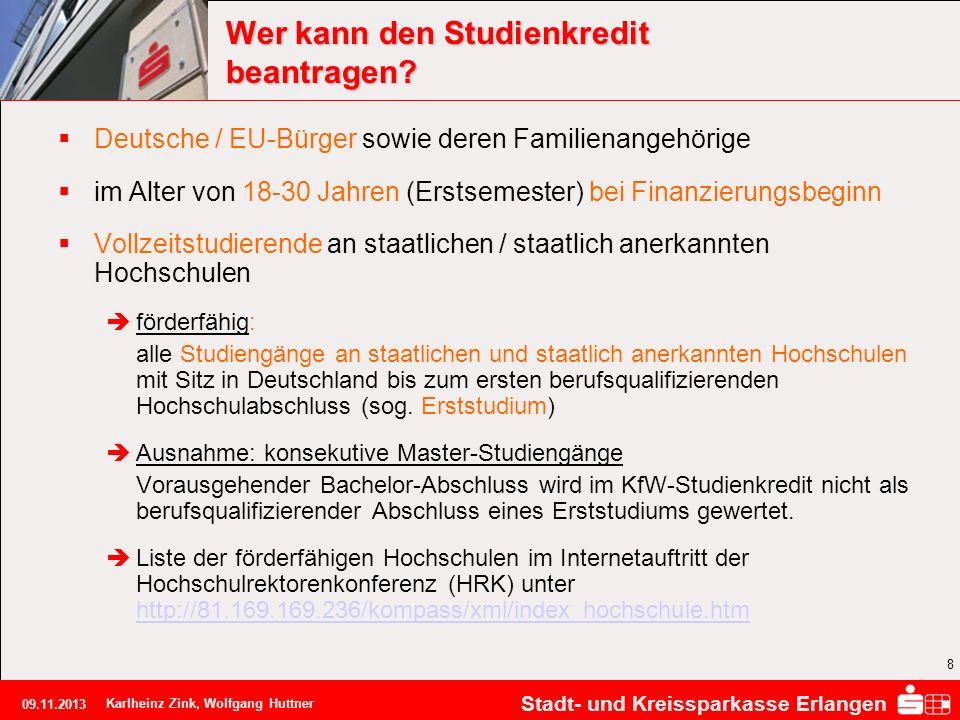 Stadt- und Kreissparkasse Erlangen 09.11.2013 Karlheinz Zink, Wolfgang Huttner 8 Wer kann den Studienkredit beantragen? Deutsche / EU-Bürger sowie der