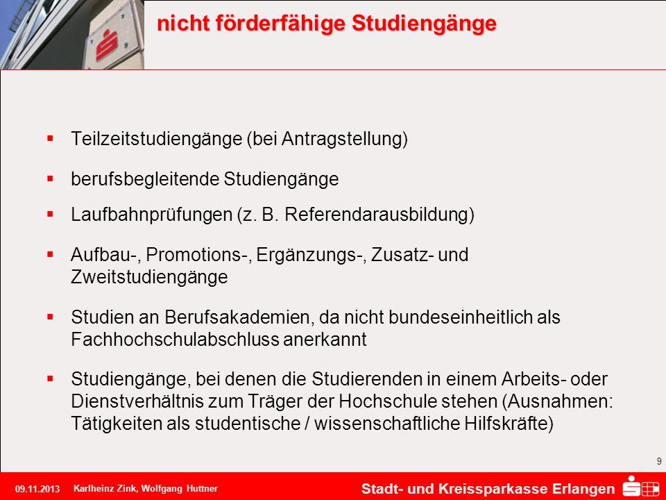 Stadt- und Kreissparkasse Erlangen 09.11.2013 Karlheinz Zink, Wolfgang Huttner 9 nicht förderfähige Studiengänge Teilzeitstudiengänge (bei Antragstell