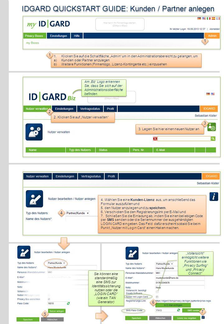 Box für Kunden vorbereiten während des Einladungsprozesses Privacy Box einrichten bevor Sie den Kunden einladen 1 1 1.Wenn Sie einen neuen Kunden zu IDGARD einladen, können Sie nach dem Anlegen des Nutzers (Siehe QUICKSTART GUIDE: Kunden / Partner anlegen) direkt eine Box erzeugen.