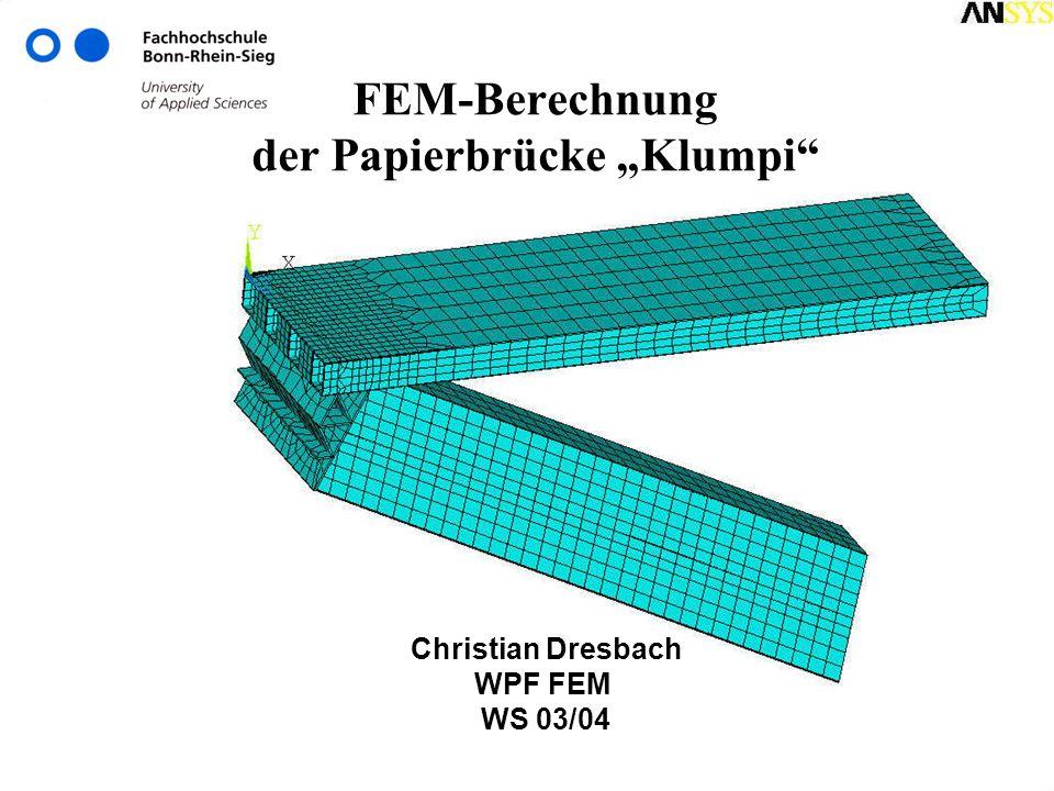 FEM-Berechnung der Papierbrücke Klumpi Christian Dresbach WPF FEM WS 03/04