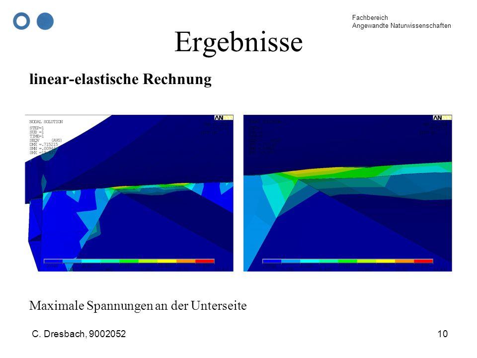 Fachbereich Angewandte Naturwissenschaften C. Dresbach, 900205210 Ergebnisse linear-elastische Rechnung Maximale Spannungen an der Unterseite